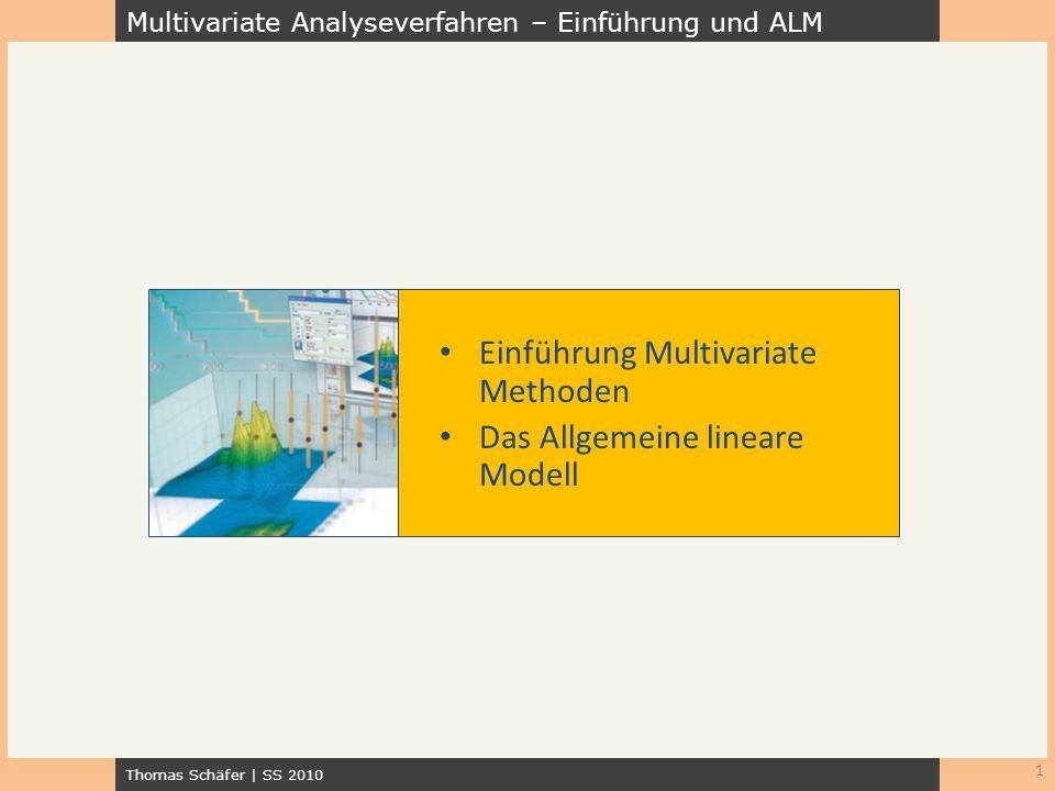 Multivariate Analyseverfahren – Einführung und ALM Thomas Schäfer | SS 2010 Einführung Multivariate Methoden Das Allgemeine lineare Modell 1