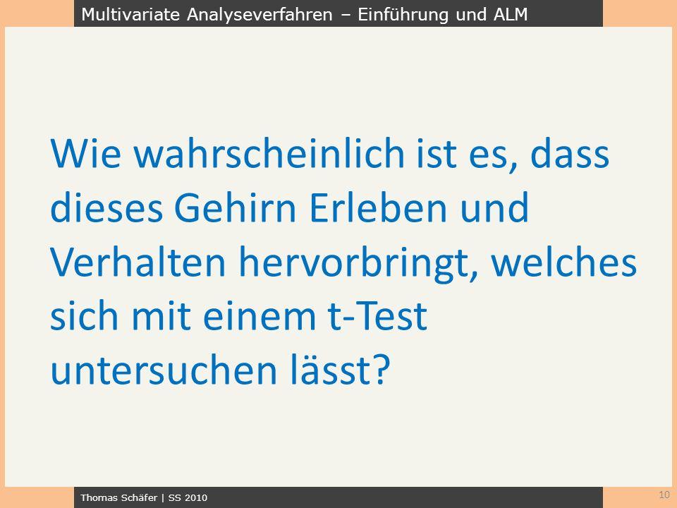 Multivariate Analyseverfahren – Einführung und ALM Thomas Schäfer | SS 2010 10 Wie wahrscheinlich ist es, dass dieses Gehirn Erleben und Verhalten her