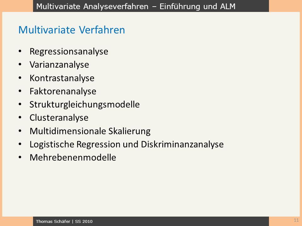 Multivariate Analyseverfahren – Einführung und ALM Thomas Schäfer | SS 2010 Regressionsanalyse Varianzanalyse Kontrastanalyse Faktorenanalyse Struktur