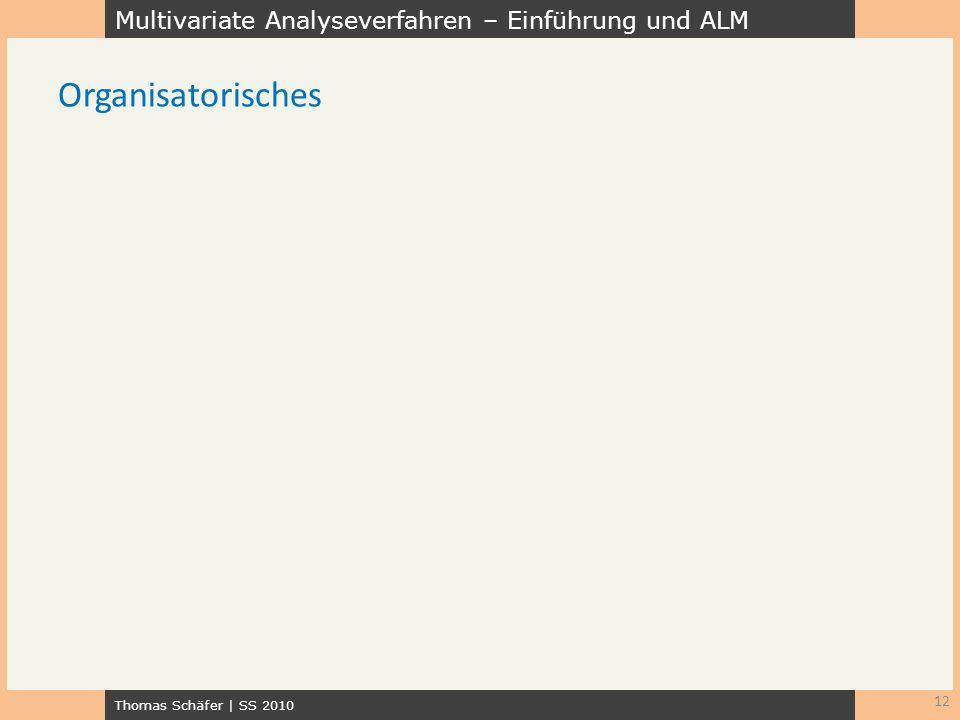 Multivariate Analyseverfahren – Einführung und ALM Thomas Schäfer | SS 2010 12 Organisatorisches