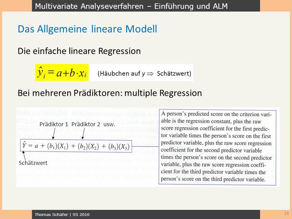 Multivariate Analyseverfahren – Einführung und ALM Thomas Schäfer | SS 2010 Die einfache lineare Regression Bei mehreren Prädiktoren: multiple Regress