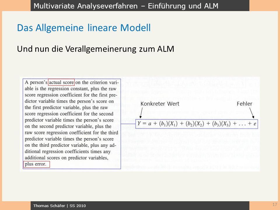 Multivariate Analyseverfahren – Einführung und ALM Thomas Schäfer | SS 2010 Und nun die Verallgemeinerung zum ALM 17 Das Allgemeine lineare Modell Feh