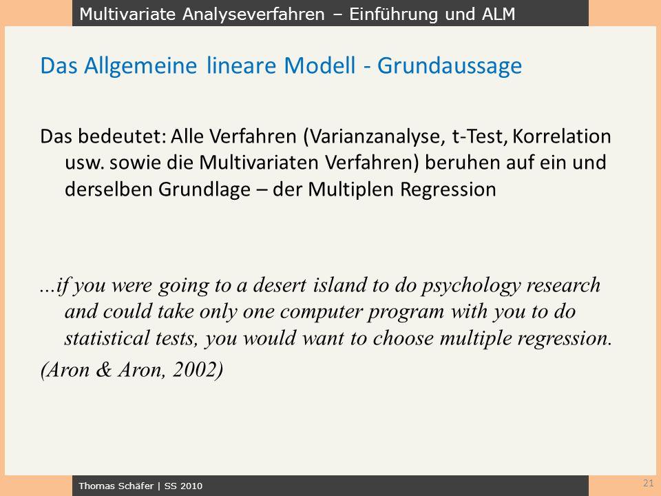 Multivariate Analyseverfahren – Einführung und ALM Thomas Schäfer | SS 2010 21 Das Allgemeine lineare Modell - Grundaussage Das bedeutet: Alle Verfahr
