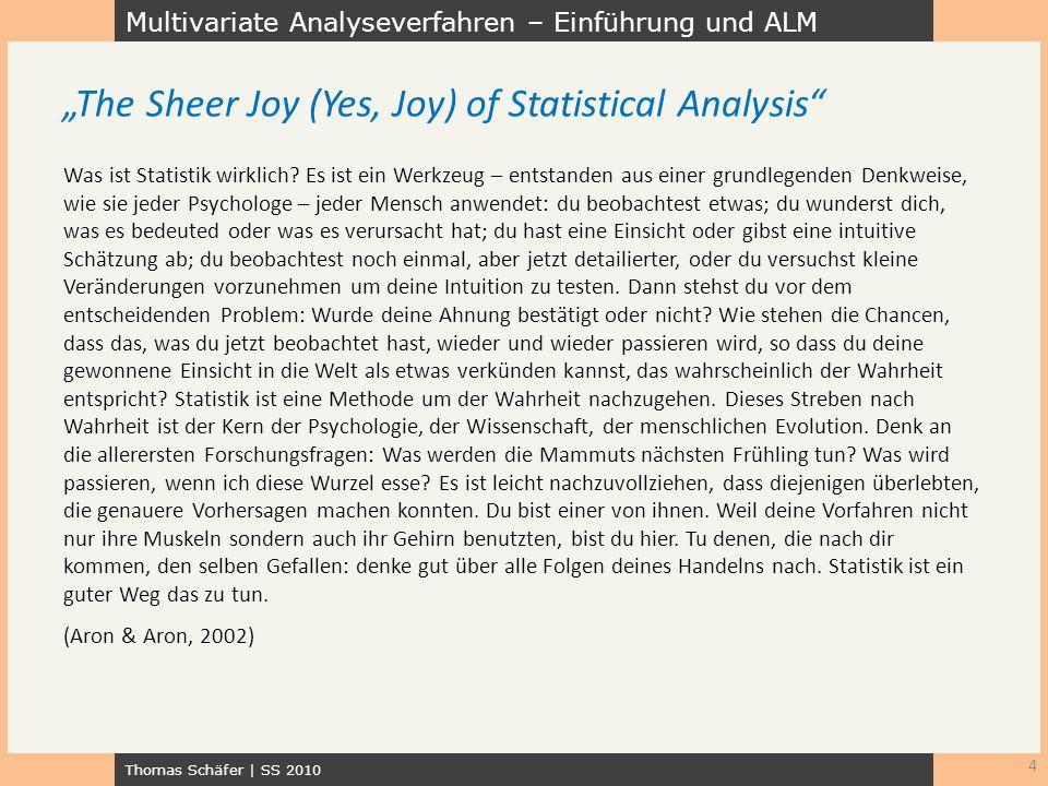 Multivariate Analyseverfahren – Einführung und ALM Thomas Schäfer | SS 2010 Was ist Statistik wirklich? Es ist ein Werkzeug – entstanden aus einer gru