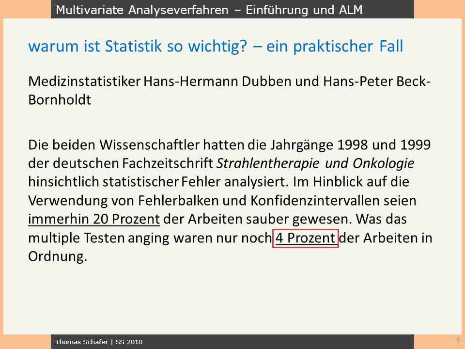 Multivariate Analyseverfahren – Einführung und ALM Thomas Schäfer | SS 2010 Medizinstatistiker Hans-Hermann Dubben und Hans-Peter Beck- Bornholdt Die