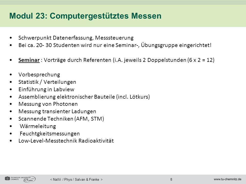 8 Modul 23: Computergestütztes Messen Schwerpunkt Datenerfassung, Messsteuerung Bei ca. 20- 30 Studenten wird nur eine Seminar-, Übungsgruppe eingeric