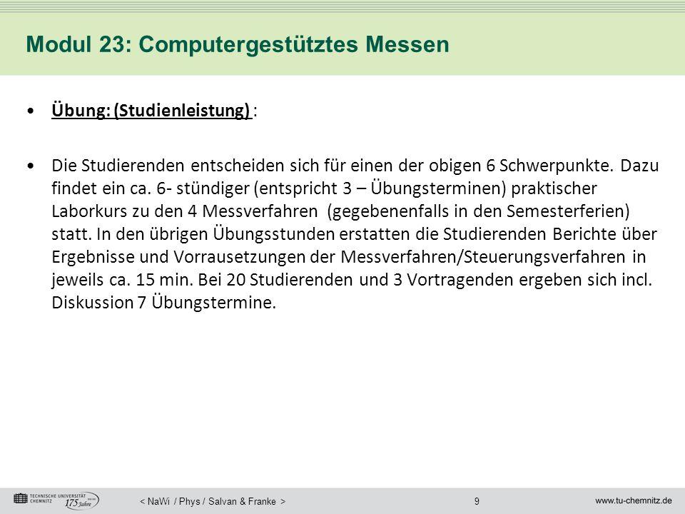 9 Modul 23: Computergestütztes Messen Übung: (Studienleistung) : Die Studierenden entscheiden sich für einen der obigen 6 Schwerpunkte. Dazu findet ei