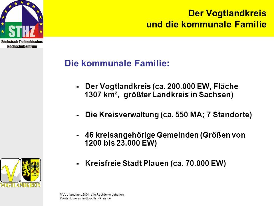 Vogtlandkreis 2004, alle Rechte vorbehalten, Kontakt: meissner@vogtlandkreis.de Der Vogtlandkreis und die kommunale Familie Die kommunale Familie: - Der Vogtlandkreis (ca.