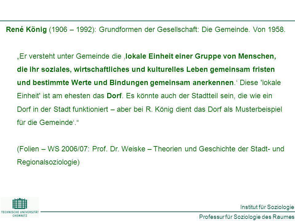 Professur für Soziologie des Raumes Institut für Soziologie René König (1906 – 1992): Grundformen der Gesellschaft: Die Gemeinde.