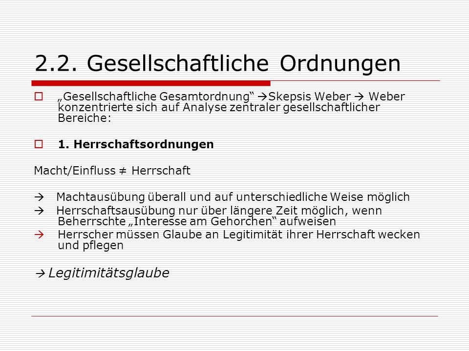 2.2. Gesellschaftliche Ordnungen Gesellschaftliche Gesamtordnung Skepsis Weber Weber konzentrierte sich auf Analyse zentraler gesellschaftlicher Berei