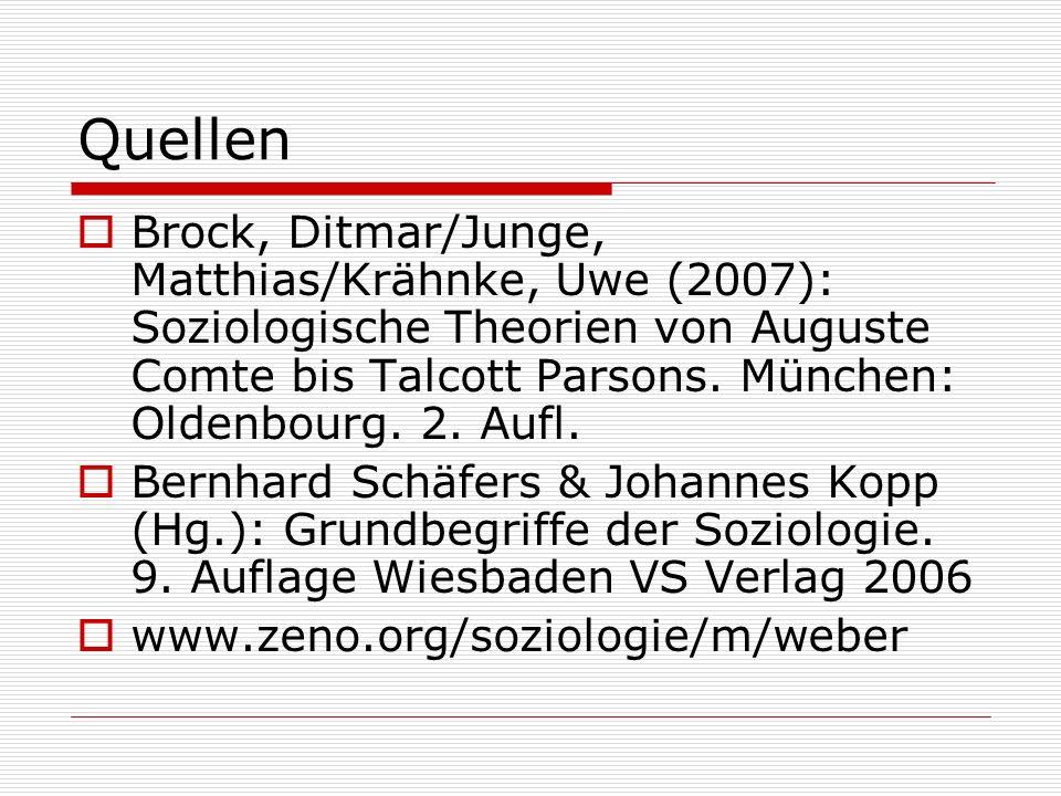 Quellen Brock, Ditmar/Junge, Matthias/Krähnke, Uwe (2007): Soziologische Theorien von Auguste Comte bis Talcott Parsons. München: Oldenbourg. 2. Aufl.