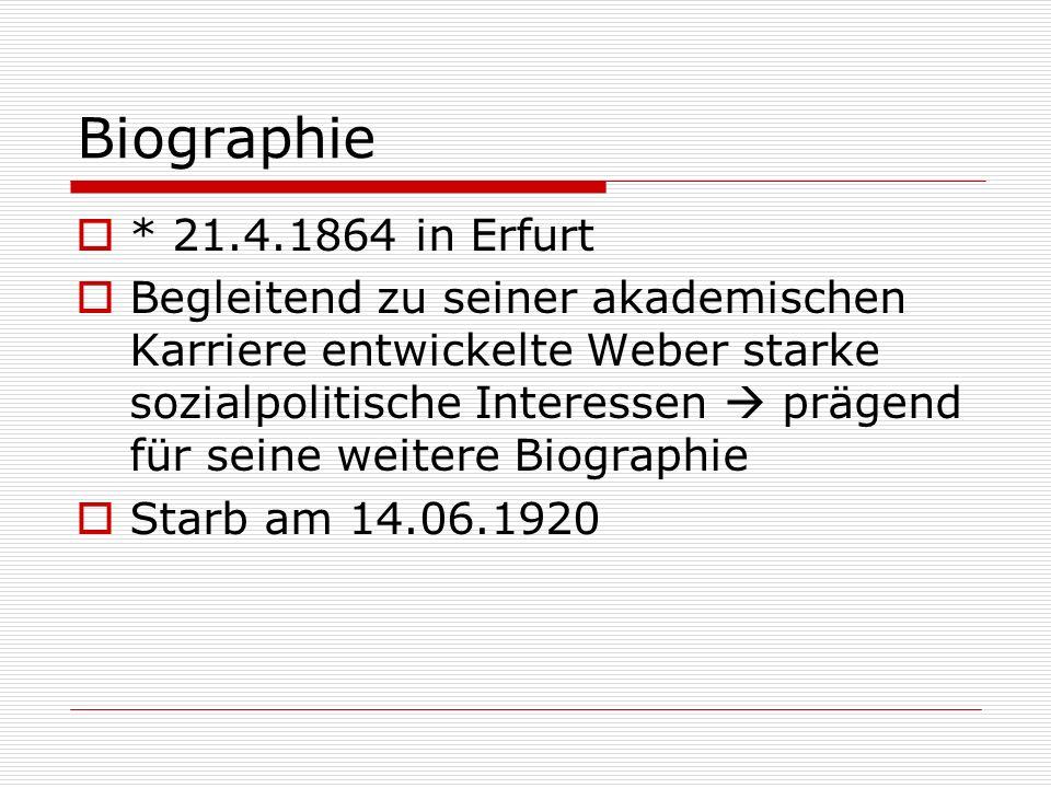 Biographie * 21.4.1864 in Erfurt Begleitend zu seiner akademischen Karriere entwickelte Weber starke sozialpolitische Interessen prägend für seine wei