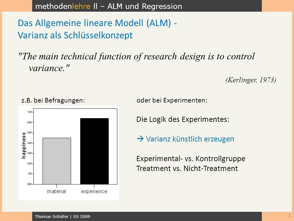 methodenlehre ll – ALM und Regression Thomas Schäfer | SS 2009 1 Das Allgemeine lineare Modell (ALM) - Varianz als Schlüsselkonzept