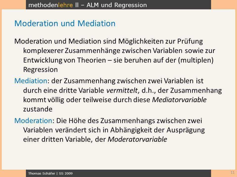 methodenlehre ll – ALM und Regression Thomas Schäfer | SS 2009 Moderation und Mediation sind Möglichkeiten zur Prüfung komplexerer Zusammenhänge zwisc