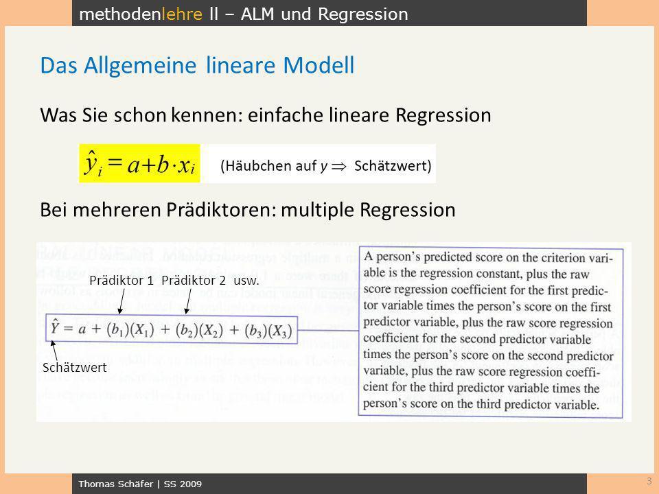 methodenlehre ll – ALM und Regression Thomas Schäfer | SS 2009 Was Sie schon kennen: einfache lineare Regression Bei mehreren Prädiktoren: multiple Re