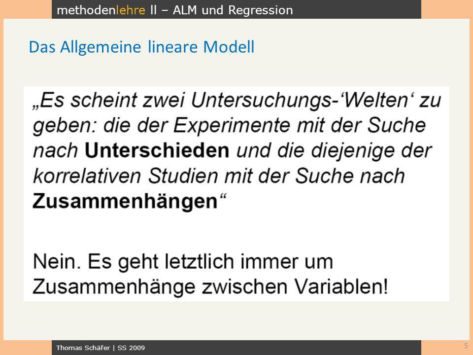 methodenlehre ll – ALM und Regression Thomas Schäfer | SS 2009 6 Das Allgemeine lineare Modell