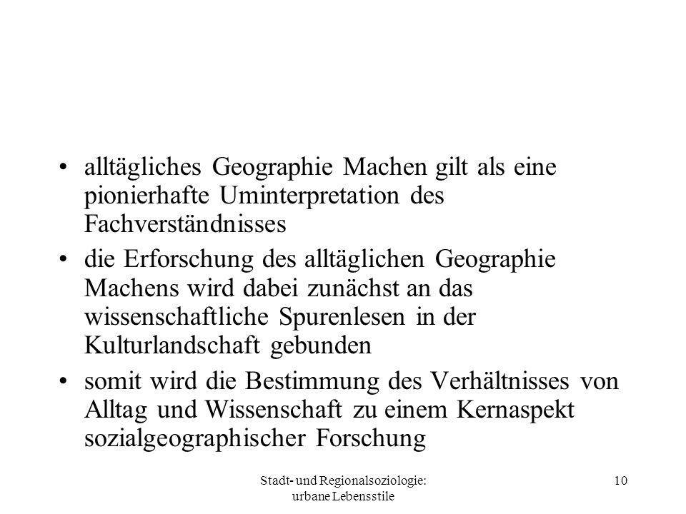 Stadt- und Regionalsoziologie: urbane Lebensstile 10 alltägliches Geographie Machen gilt als eine pionierhafte Uminterpretation des Fachverständnisses