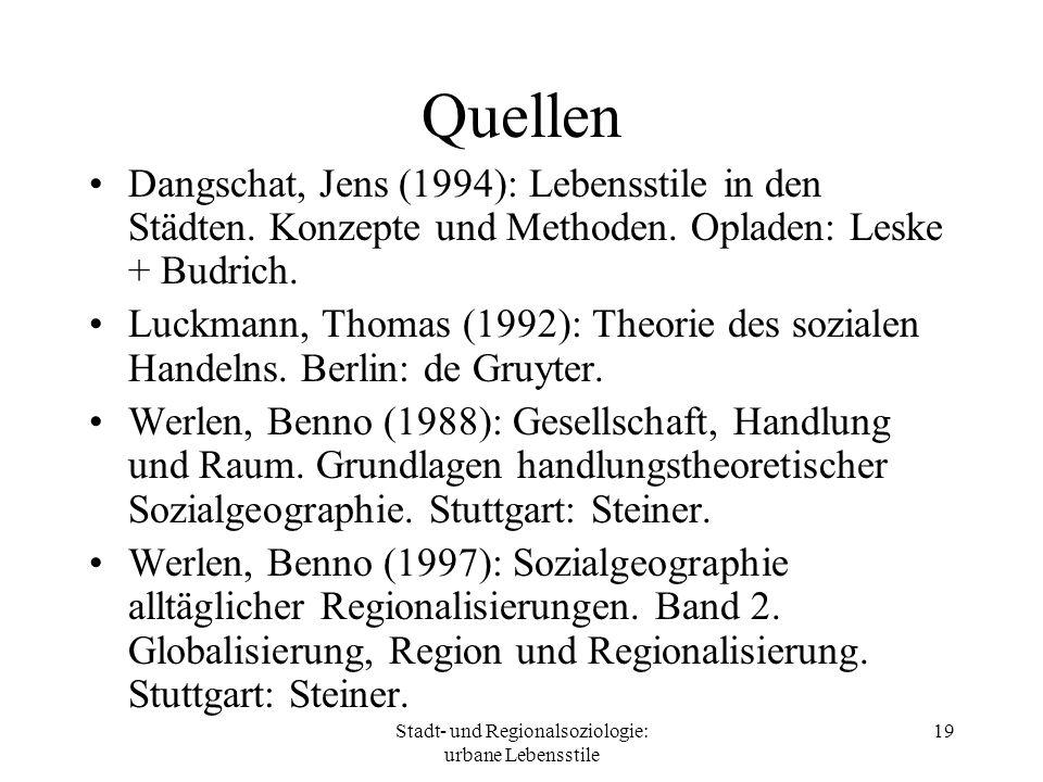 Stadt- und Regionalsoziologie: urbane Lebensstile 19 Quellen Dangschat, Jens (1994): Lebensstile in den Städten. Konzepte und Methoden. Opladen: Leske