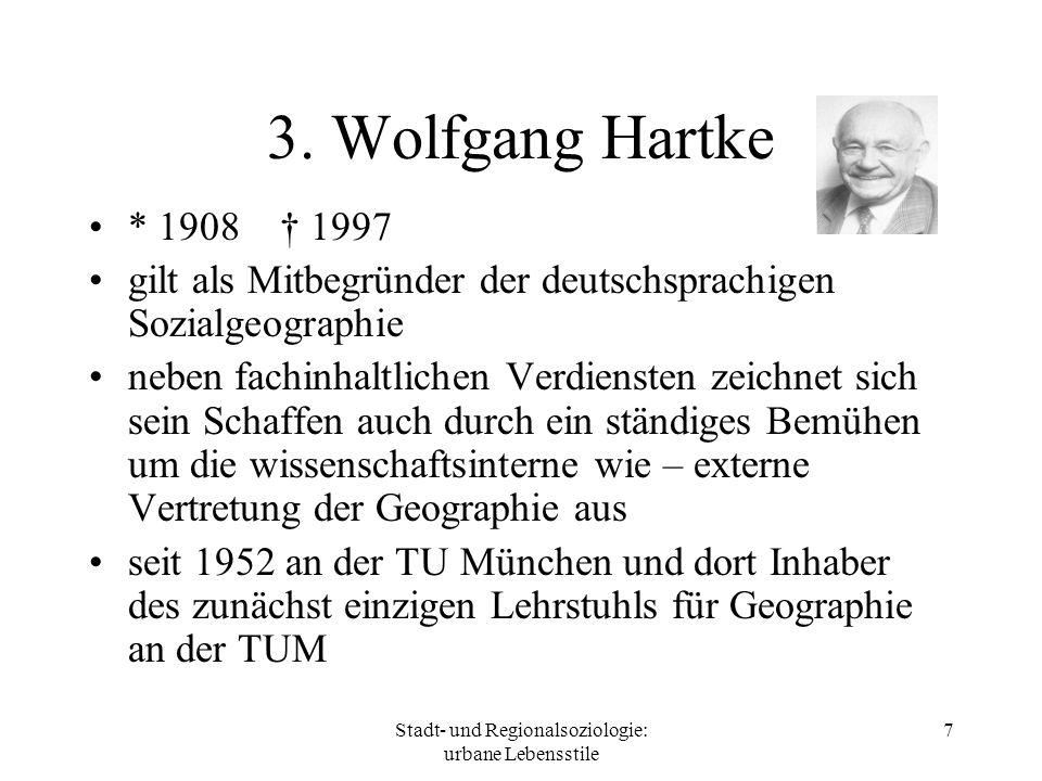 Stadt- und Regionalsoziologie: urbane Lebensstile 7 3. Wolfgang Hartke * 1908 1997 gilt als Mitbegründer der deutschsprachigen Sozialgeographie neben