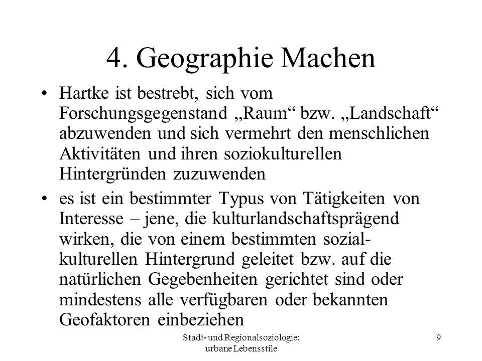 Stadt- und Regionalsoziologie: urbane Lebensstile 9 4. Geographie Machen Hartke ist bestrebt, sich vom Forschungsgegenstand Raum bzw. Landschaft abzuw