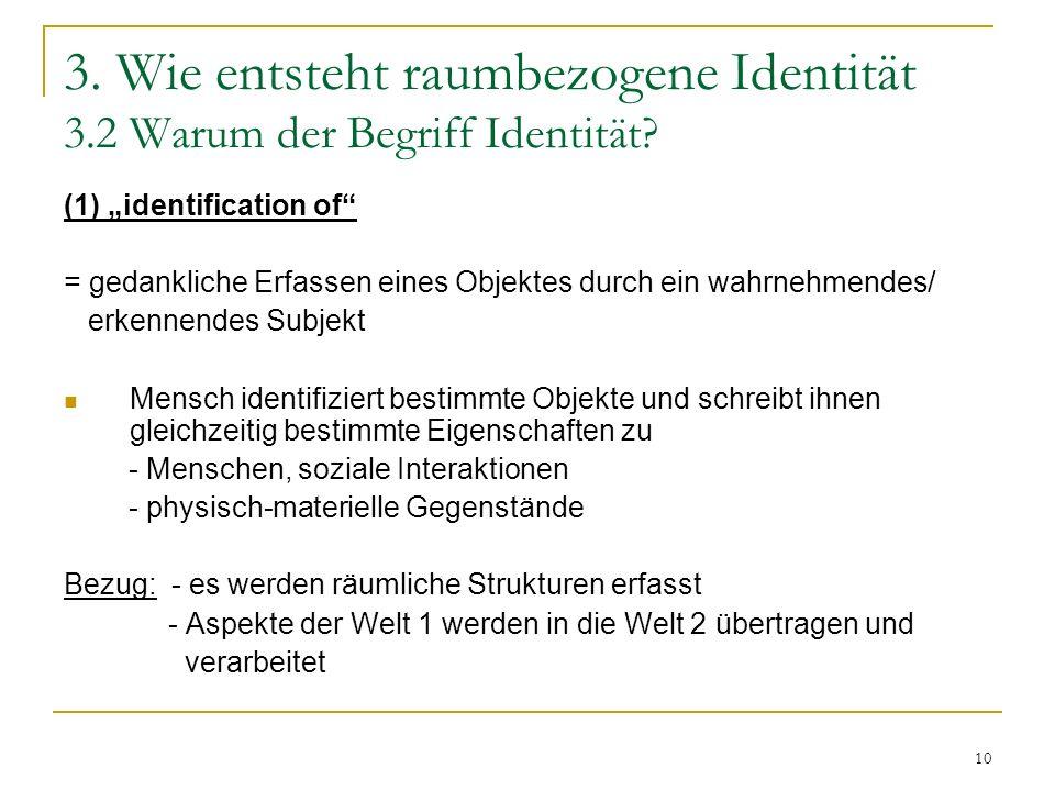 10 3. Wie entsteht raumbezogene Identität 3.2 Warum der Begriff Identität? (1) identification of = gedankliche Erfassen eines Objektes durch ein wahrn