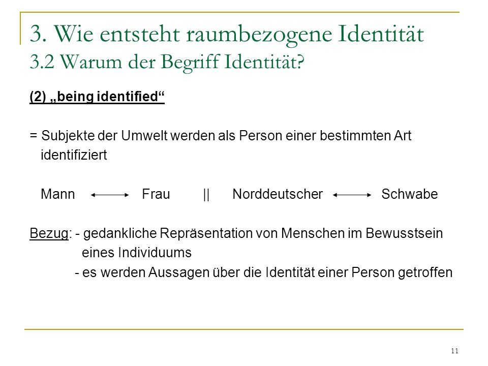 11 3. Wie entsteht raumbezogene Identität 3.2 Warum der Begriff Identität? (2) being identified = Subjekte der Umwelt werden als Person einer bestimmt