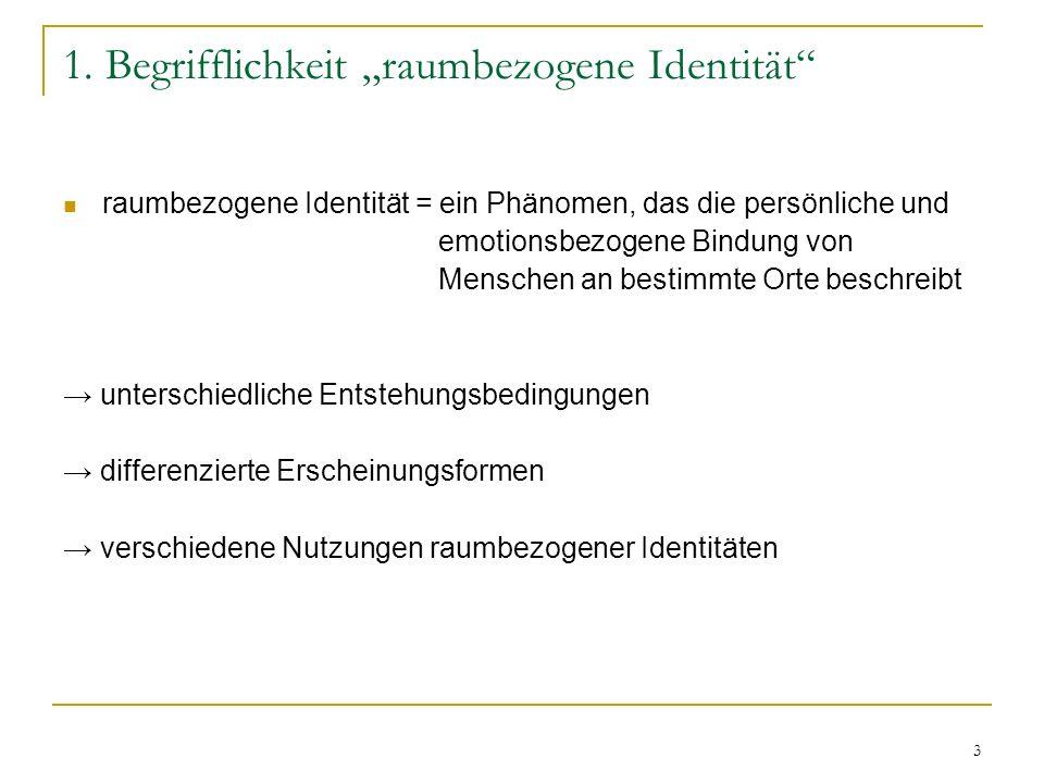 3 1. Begrifflichkeit raumbezogene Identität raumbezogene Identität = ein Phänomen, das die persönliche und emotionsbezogene Bindung von Menschen an be