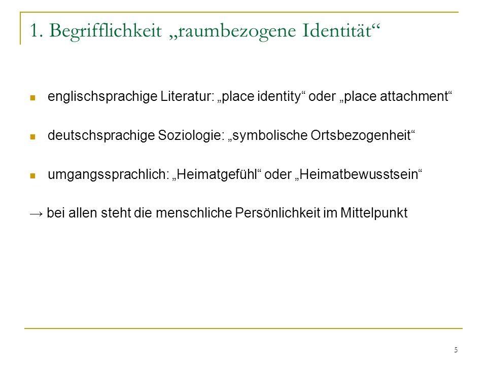 5 1. Begrifflichkeit raumbezogene Identität englischsprachige Literatur: place identity oder place attachment deutschsprachige Soziologie: symbolische