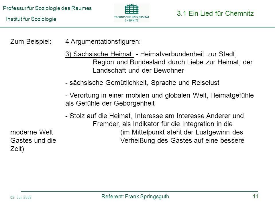 Professur für Soziologie des Raumes Institut für Soziologie Referent: Frank Springsguth 03. Juli 2008 11 3.1 Ein Lied für Chemnitz Zum Beispiel:4 Argu
