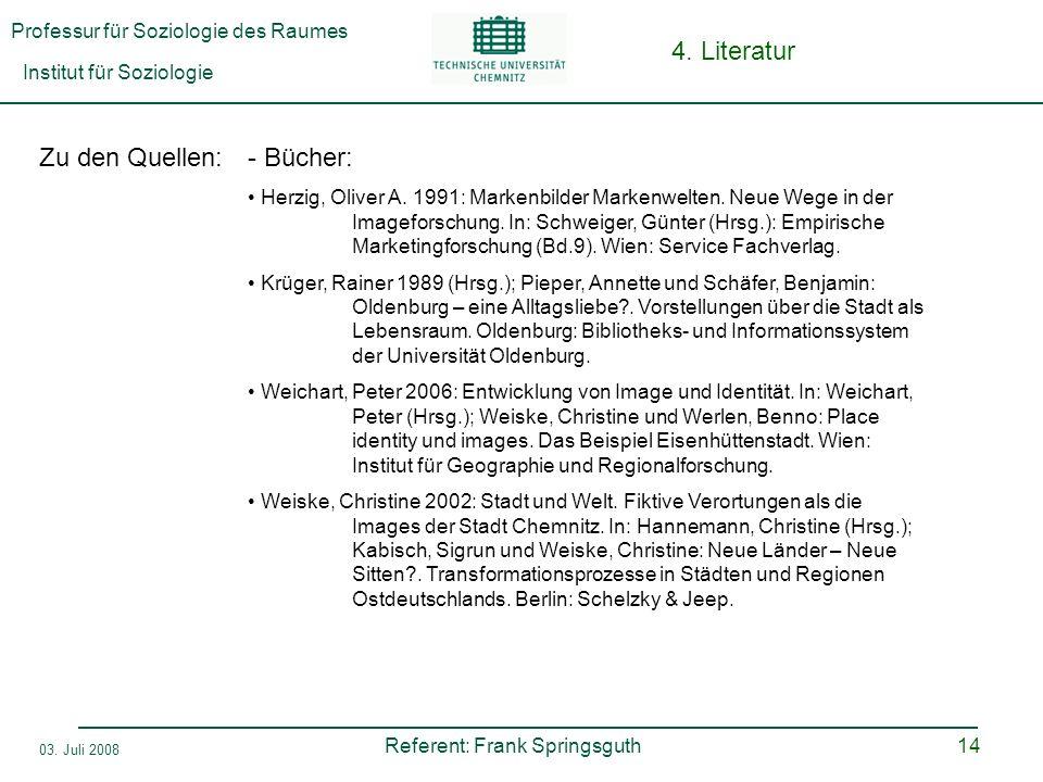 Professur für Soziologie des Raumes Institut für Soziologie Referent: Frank Springsguth 03. Juli 2008 14 Zu den Quellen:- Bücher: Herzig, Oliver A. 19