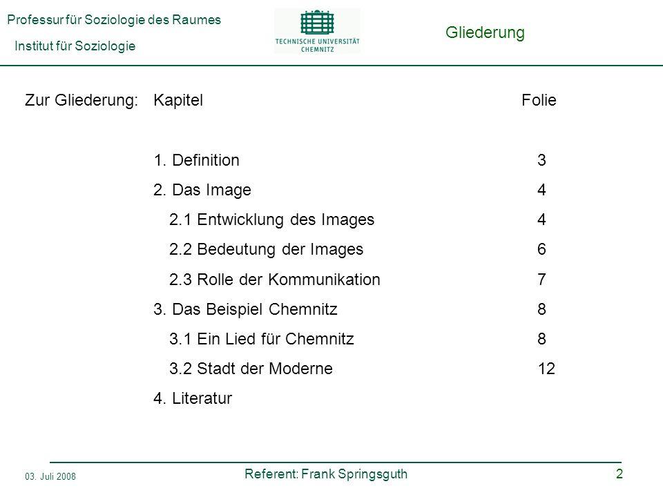 Professur für Soziologie des Raumes Institut für Soziologie Referent: Frank Springsguth 03. Juli 2008 2 Gliederung Zur Gliederung:KapitelFolie 1. Defi