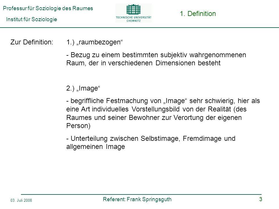 Professur für Soziologie des Raumes Institut für Soziologie Referent: Frank Springsguth 03. Juli 2008 3 Zur Definition:1.) raumbezogen - Bezug zu eine