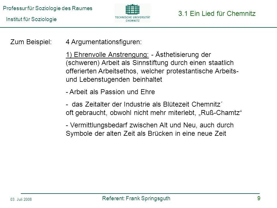 Professur für Soziologie des Raumes Institut für Soziologie Referent: Frank Springsguth 03. Juli 2008 9 3.1 Ein Lied für Chemnitz Zum Beispiel: 4 Argu