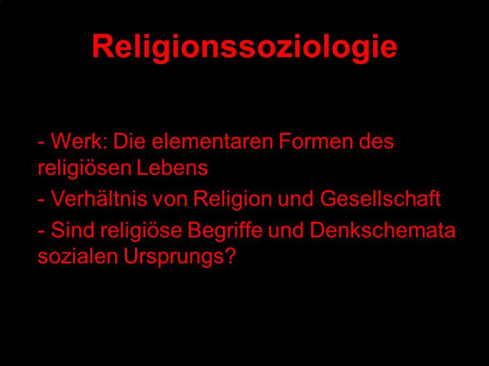 Religionssoziologie - Werk: Die elementaren Formen des religiösen Lebens - Verhältnis von Religion und Gesellschaft - Sind religiöse Begriffe und Denk