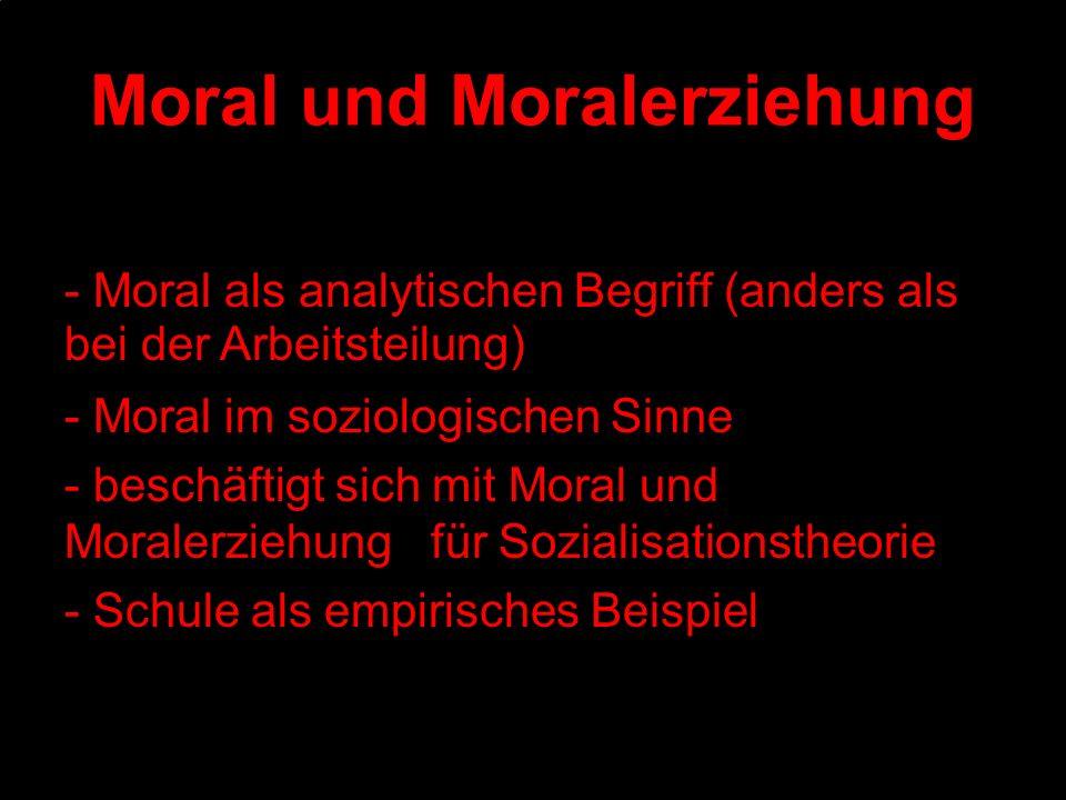 Moral und Moralerziehung - Moral als analytischen Begriff (anders als bei der Arbeitsteilung) - Moral im soziologischen Sinne - beschäftigt sich mit M