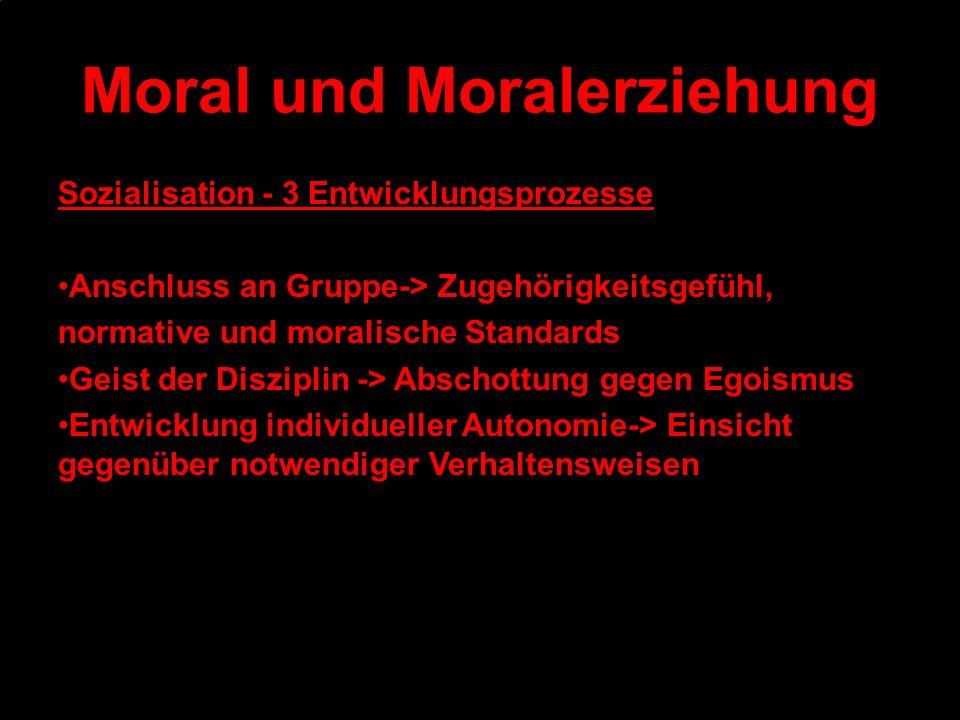 Moral und Moralerziehung Sozialisation - 3 Entwicklungsprozesse Anschluss an Gruppe-> Zugehörigkeitsgefühl, normative und moralische Standards Geist d