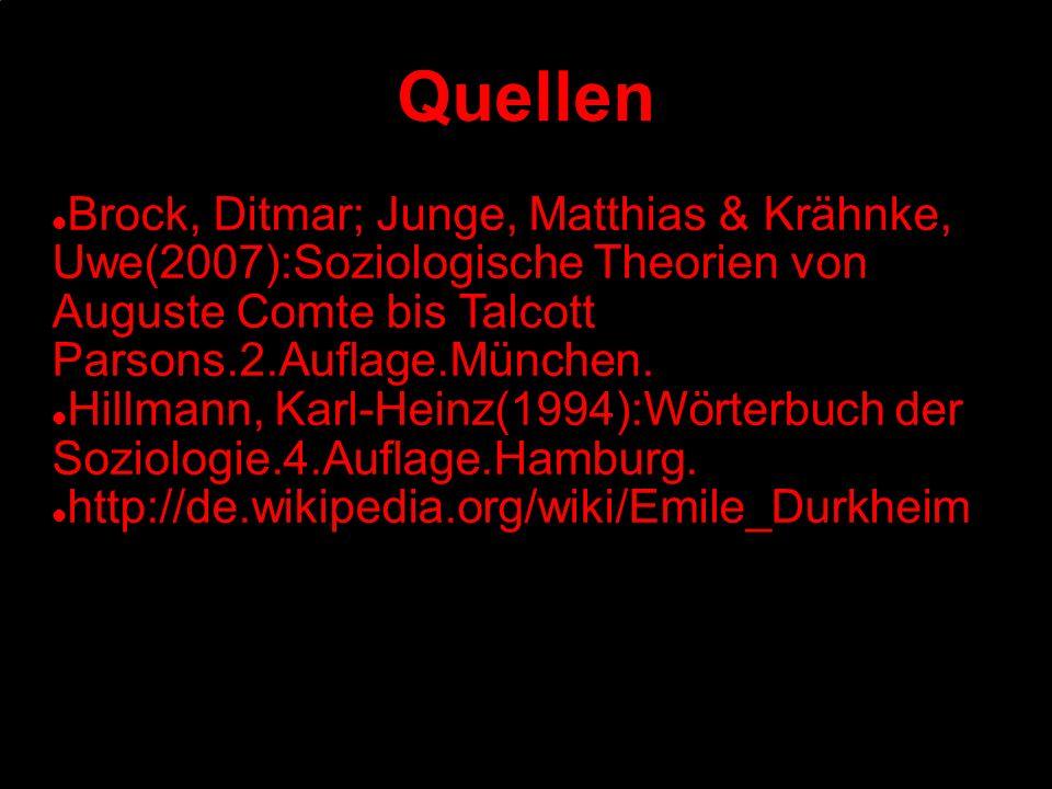 Quellen Brock, Ditmar; Junge, Matthias & Krähnke, Uwe(2007):Soziologische Theorien von Auguste Comte bis Talcott Parsons.2.Auflage.München. Hillmann,
