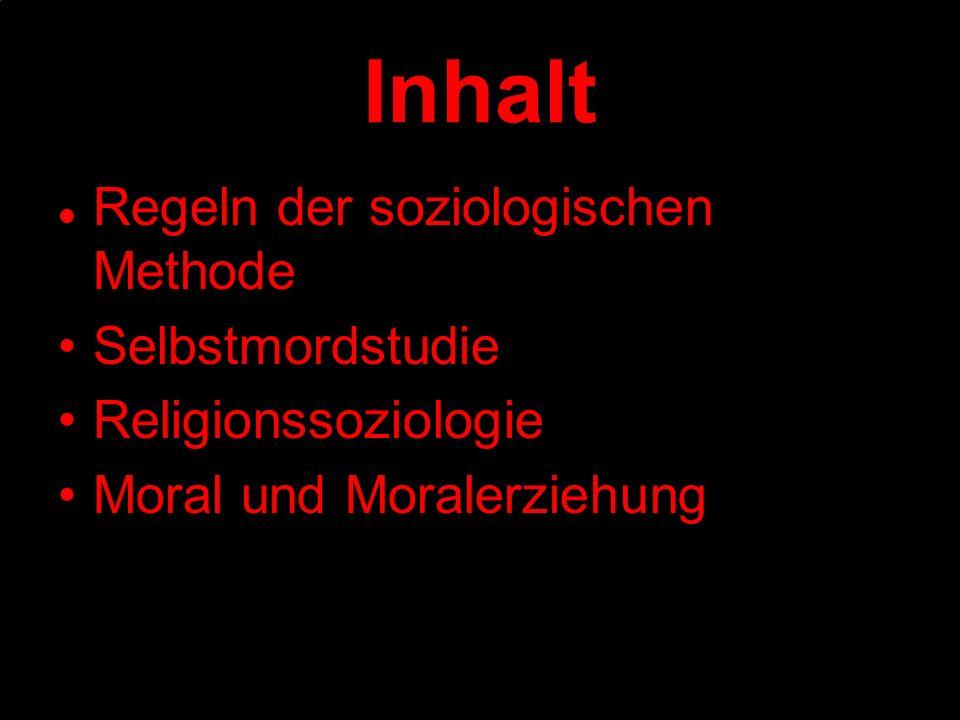 Inhalt Regeln der soziologischen Methode Selbstmordstudie Religionssoziologie Moral und Moralerziehung
