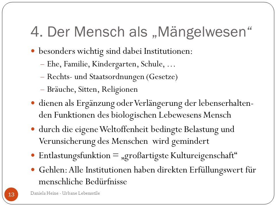4. Der Mensch als Mängelwesen besonders wichtig sind dabei Institutionen: Ehe, Familie, Kindergarten, Schule, … Rechts- und Staatsordnungen (Gesetze)