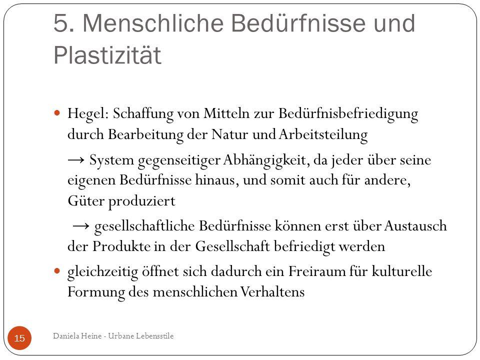 5. Menschliche Bedürfnisse und Plastizität Hegel: Schaffung von Mitteln zur Bedürfnisbefriedigung durch Bearbeitung der Natur und Arbeitsteilung Syste