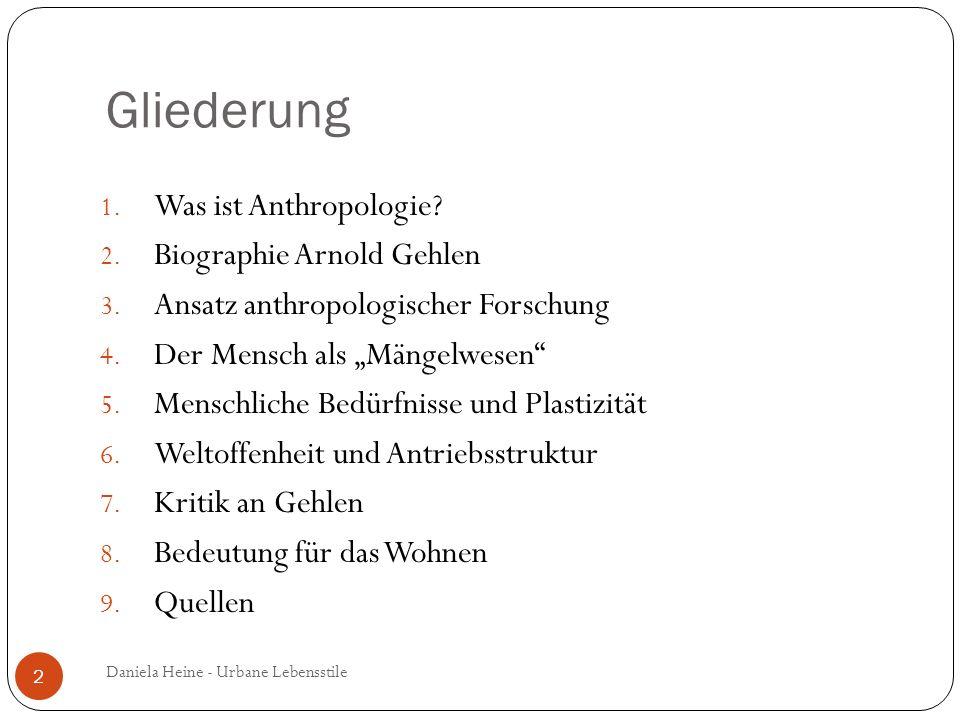 Gliederung 1. Was ist Anthropologie? 2. Biographie Arnold Gehlen 3. Ansatz anthropologischer Forschung 4. Der Mensch als Mängelwesen 5. Menschliche Be