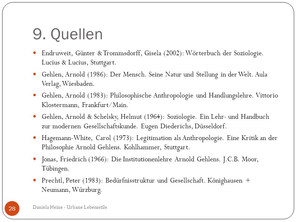 9. Quellen Endruweit, Günter & Trommsdorff, Gisela (2002): Wörterbuch der Soziologie. Lucius & Lucius, Stuttgart. Gehlen, Arnold (1986): Der Mensch. S