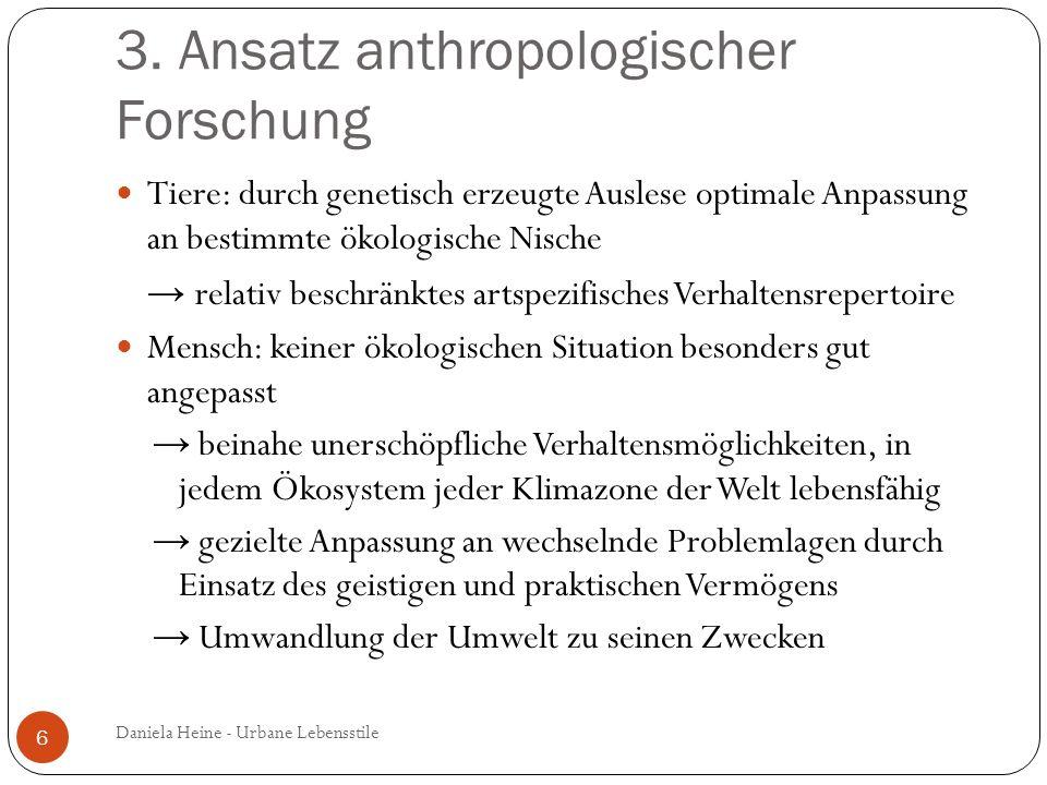 3. Ansatz anthropologischer Forschung Tiere: durch genetisch erzeugte Auslese optimale Anpassung an bestimmte ökologische Nische relativ beschränktes