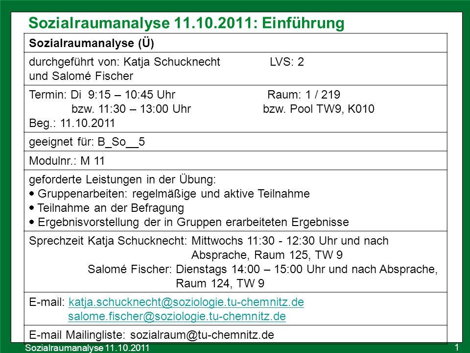 Sozialraumanalyse 11.10.2011 Sozialraumanalyse 11.10.2011: Einführung 1 Sozialraumanalyse (Ü) durchgeführt von: Katja Schucknecht LVS: 2 und Salomé Fi