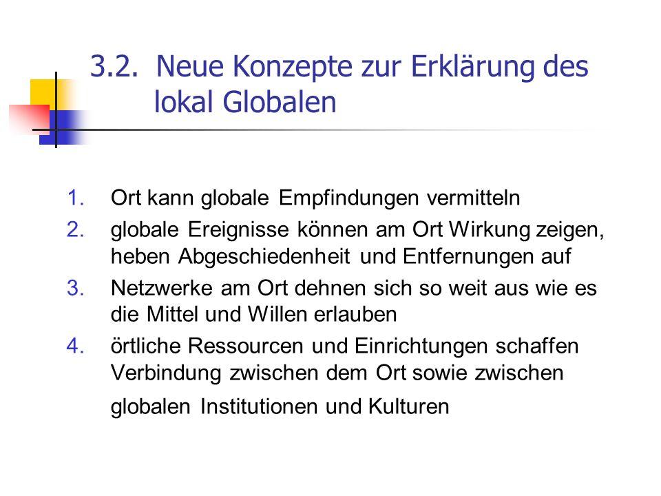 3.2.Neue Konzepte zur Erklärung des lokal Globalen 1.Ort kann globale Empfindungen vermitteln 2.globale Ereignisse können am Ort Wirkung zeigen, heben