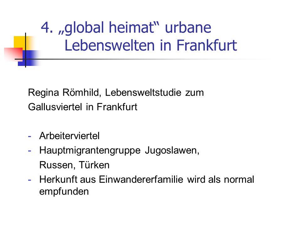 4. global heimat urbane Lebenswelten in Frankfurt Regina Römhild, Lebensweltstudie zum Gallusviertel in Frankfurt -Arbeiterviertel -Hauptmigrantengrup