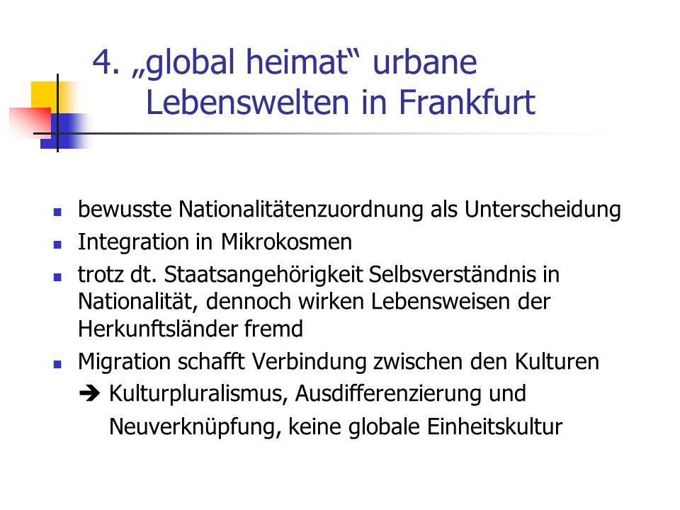 4. global heimat urbane Lebenswelten in Frankfurt bewusste Nationalitätenzuordnung als Unterscheidung Integration in Mikrokosmen trotz dt. Staatsangeh