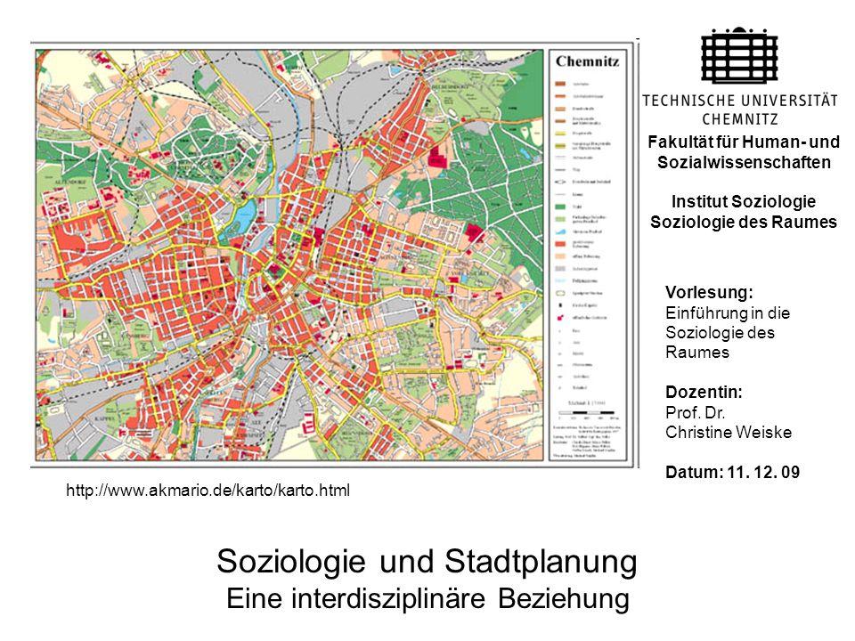 Soziologie und Stadtplanung Eine interdisziplinäre Beziehung Vorlesung: Einführung in die Soziologie des Raumes Dozentin: Prof. Dr. Christine Weiske D