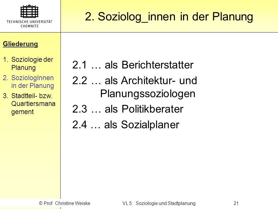 Gliederung 2. Soziolog_innen in der Planung Gliederung 1.Soziologie der Planung 2.SoziologInnen in der Planung 3.Stadtteil- bzw. Quartiersmana gement