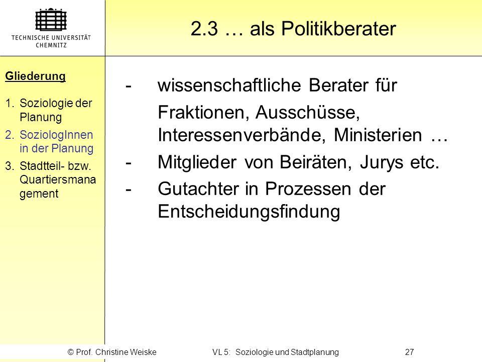 Gliederung 2.3 … als Politikberater Gliederung 1.Soziologie der Planung 2.SoziologInnen in der Planung 3.Stadtteil- bzw. Quartiersmana gement © Prof.